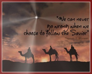 """We can never go wrong when we choose to follow the Savior."" - Thomas S. Monson"