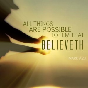 """All things are possible to him that believeth."" Mark 9:23"