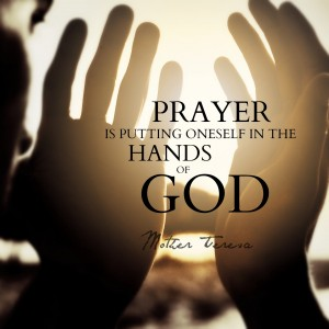"""Prayer is putting oneself in the hands of God."" - Mother Teresa"
