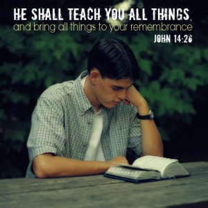 """""""He shall teach you all things, and bring all things to your remembrance."""" - John 14:26"""