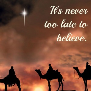 """""""It's never too late to believe."""""""