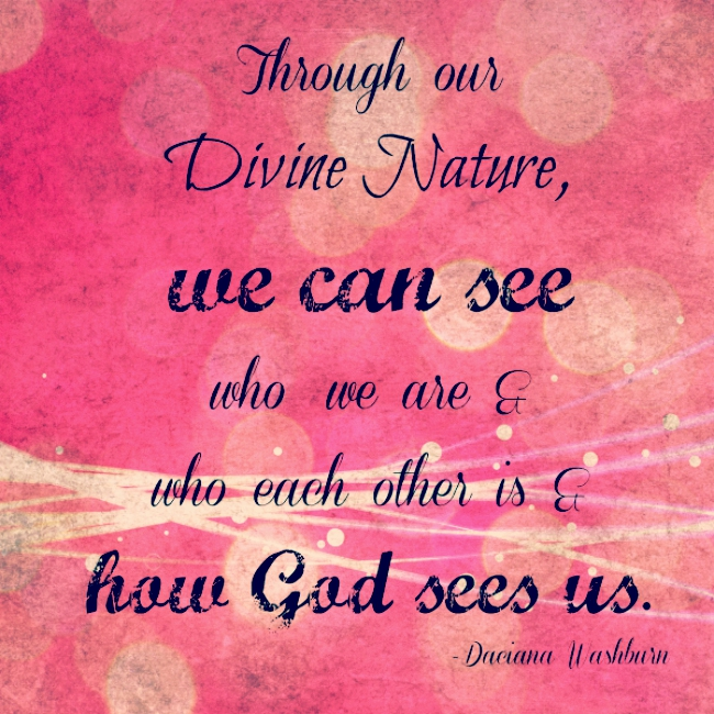 Through our Divine Atue we can see who we are & who each other is & how God sees us